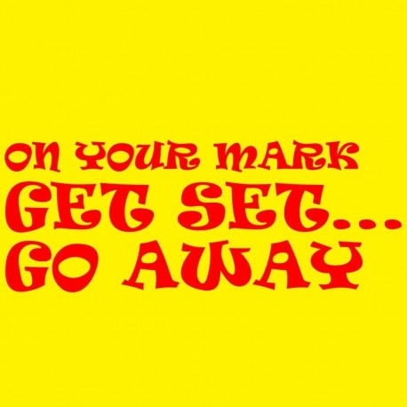 On Your Mark Get Set Go Away