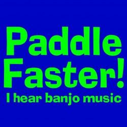 Paddle Faster I Hear Banjo Music