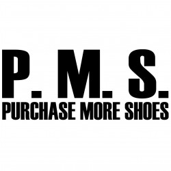P.M.S Purchase More Shoes