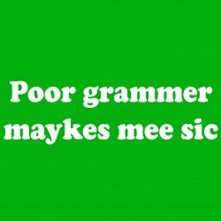 Poor Grammer Maykes Mee Sic
