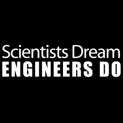 Scientists Dream Engineers Do