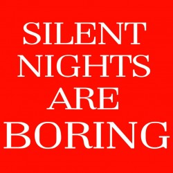 Silent Nights Are Boring