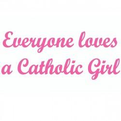 Everyone Loves A Catholic Girl