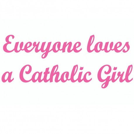 Everyone Loves A Catholic Girl
