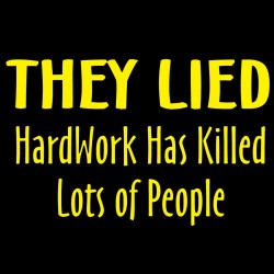 They Lied Hard Work Has Killed Lots Of People