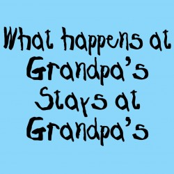 What Happens At Grandpa's Stays At Grandpa's