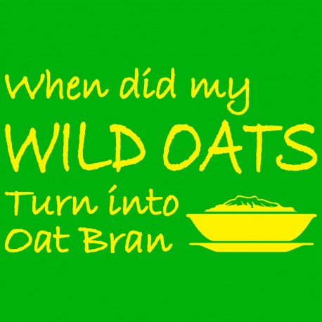 When Did My Wild Oats Turn Into Oat Bran