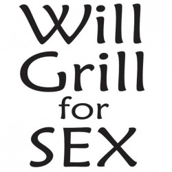 Will Grill For Sex