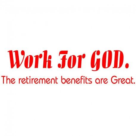 Work For God The Retirement Benefits Are Great