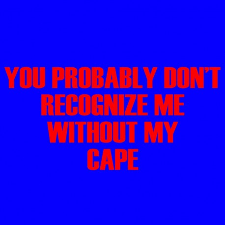 You Probably Don't Recognize Me Without My Cape
