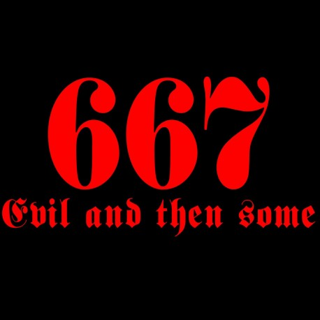 667 Evil and Then Some