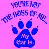 You're Not The Boss Of Me My Cat Is