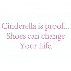 Cinderella Is Proof Shoes Can Change Your Life