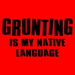 Grunting Is My Native Language