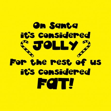 On Santa It's Considered Jolly. For The Rest Of Us It's Considered Fat!
