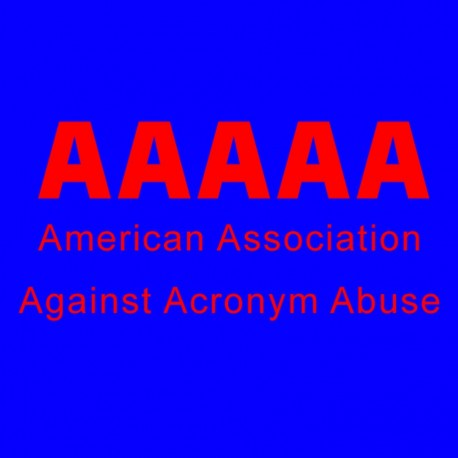 AAAAA American Association Against Acronym Abuse