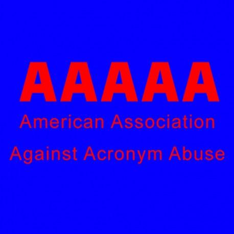 AAAAA American Association Against Acronym Abuse