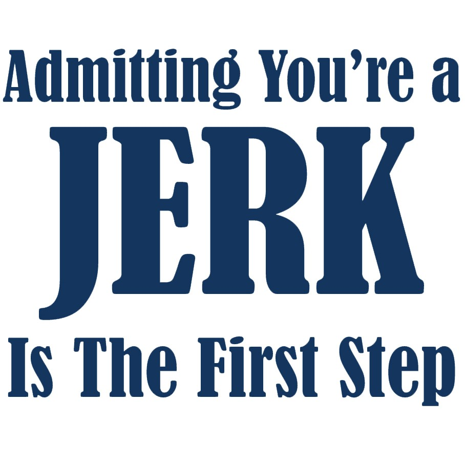 admitting-you-re-a-jerk-is-the-first-ste