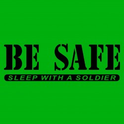 Be Safe Sleep With A Soldier