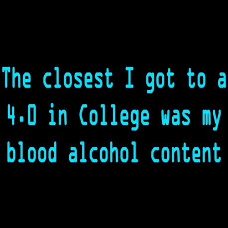 The Closest I Got To A 4.0 In College Was My Blood Alcohol Content
