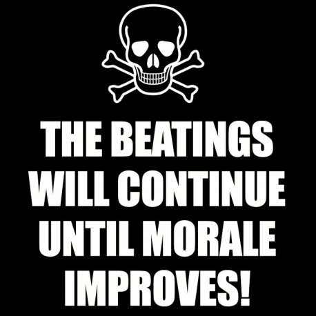 The Beatings Will Contine Until Morale Improves