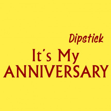 Dipstick It's My Anniversary