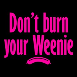 Don't Burn Your Weenie