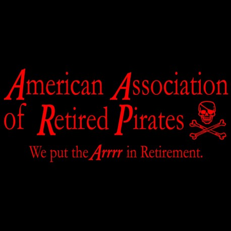 American Association Of Retired Pirates We Put The ARRR In Retirement