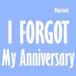 Dipstick I Forgot My Anniversary
