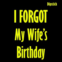 Dipstick - I Forgot My Wife's Birthday
