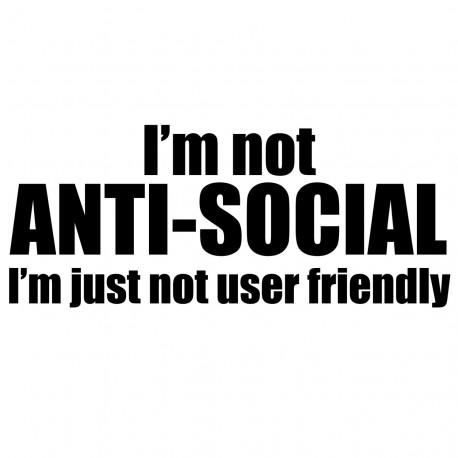 I'm Not Anti-Social I'm Just Not User Friendly