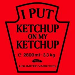 I Put Ketchup On My Ketchup