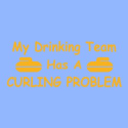 My Drinking Team Has A Curling Problem