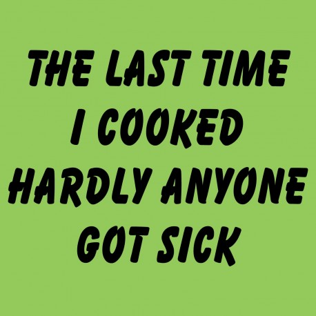 The Last Time I Cooked Hardly Anyone Got Sick