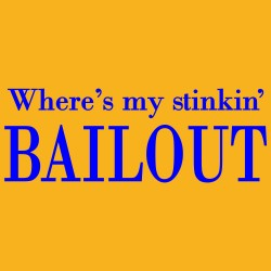 Where's My Stinkin' Bailout