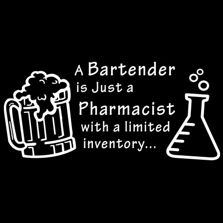 A Bartender Is Just A Pharmacist With A Limited Inventory