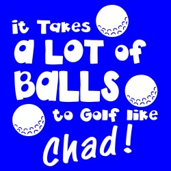 It Takes A Lot Of Balls To Golf Like Chad!