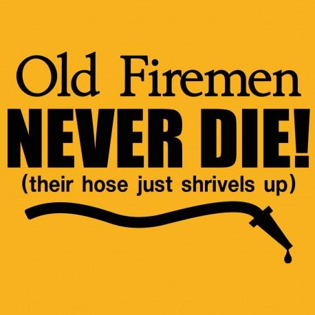 Old Firemen Never Die - Their Hose Just Shrivels Up
