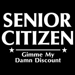 Senior Citizen - Gimme My Damn Discount