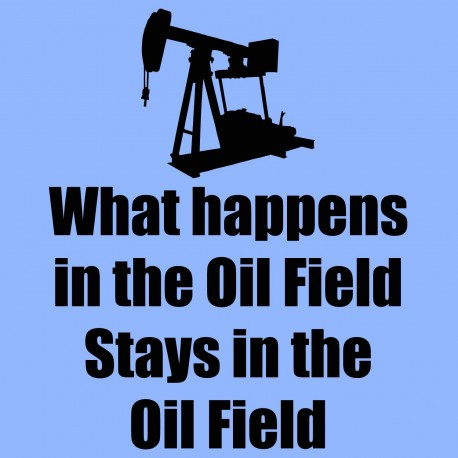 What Happens In The Oil Field Stays In The Oil Field
