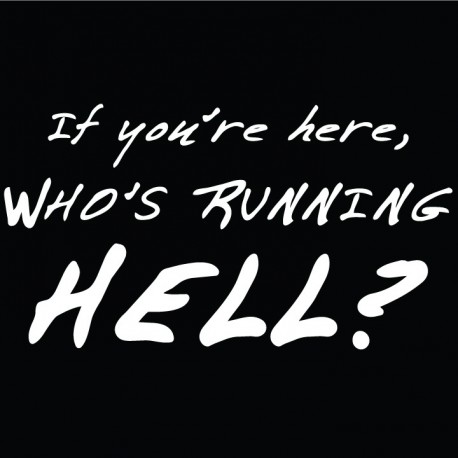 If you're here, who's running Hell?