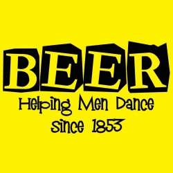 BEER Helping Men Dance Since 1853