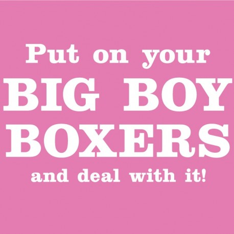 Put on your big boy boxers and deal with it