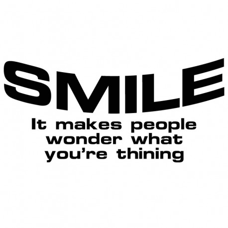 Smile it makes people wonder what you're thinking