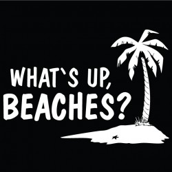 Whats up beaches?
