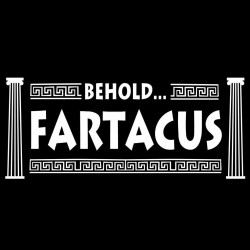 Behold Fartacus