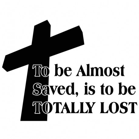 To be almost Saved is to be totally lost